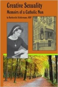 Creative Sexuality Memoirs of a Catholic Nun